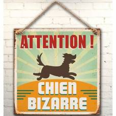 Plaque ATTENTION CHIEN BIZARRE